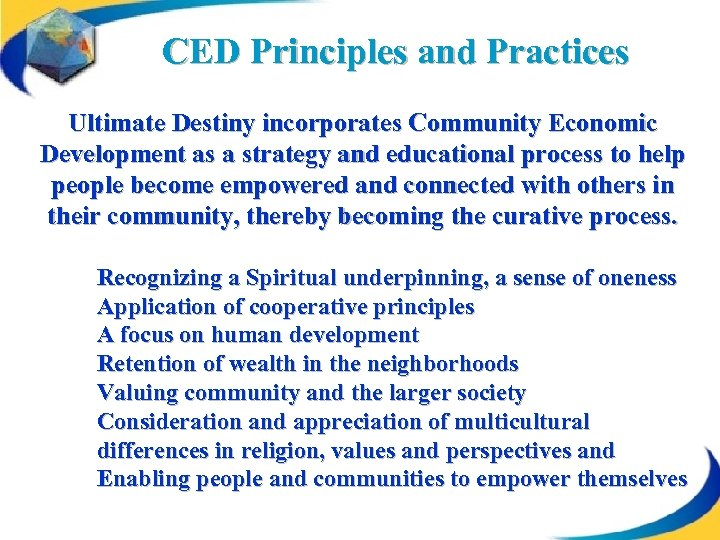 CED Principles and Practices Ultimate Destiny incorporates Community Economic Development as a strategy and