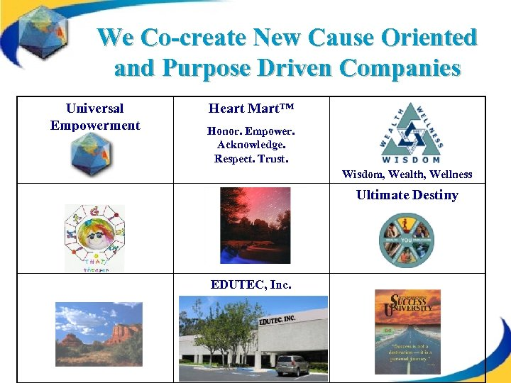 We Co-create New Cause Oriented and Purpose Driven Companies Universal Empowerment Heart Mart™ Honor.