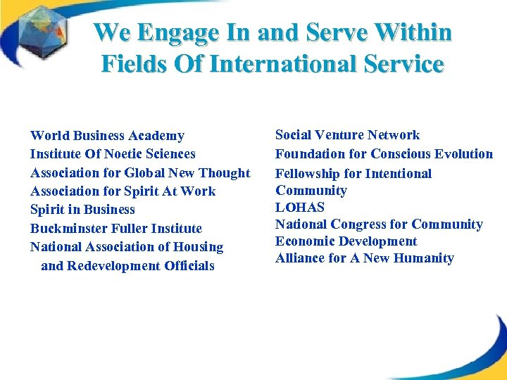 We Engage In and Serve Within Fields Of International Service World Business Academy Institute