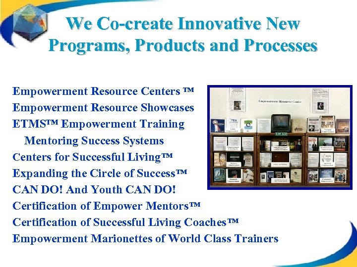 We Co-create Innovative New Programs, Products and Processes Empowerment Resource Centers ™ Empowerment Resource
