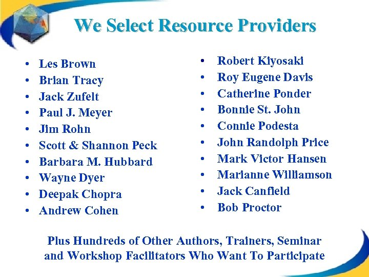 We Select Resource Providers • • • Les Brown Brian Tracy Jack Zufelt Paul