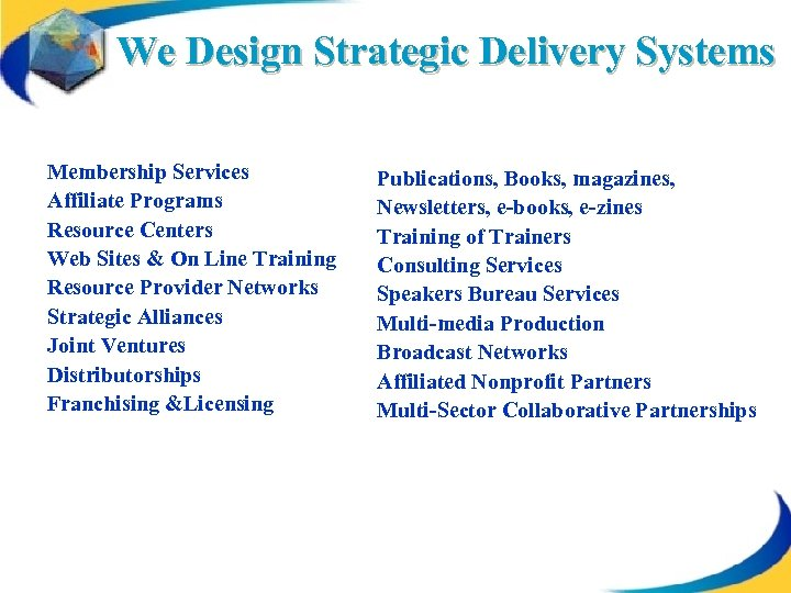 We Design Strategic Delivery Systems Membership Services Affiliate Programs Resource Centers Web Sites &