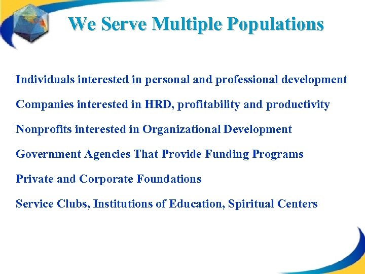 We Serve Multiple Populations Individuals interested in personal and professional development Companies interested in