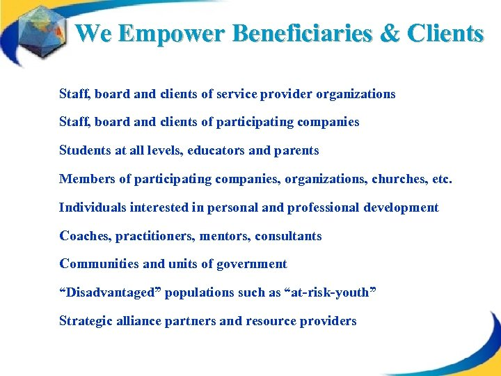 We Empower Beneficiaries & Clients Staff, board and clients of service provider organizations Staff,