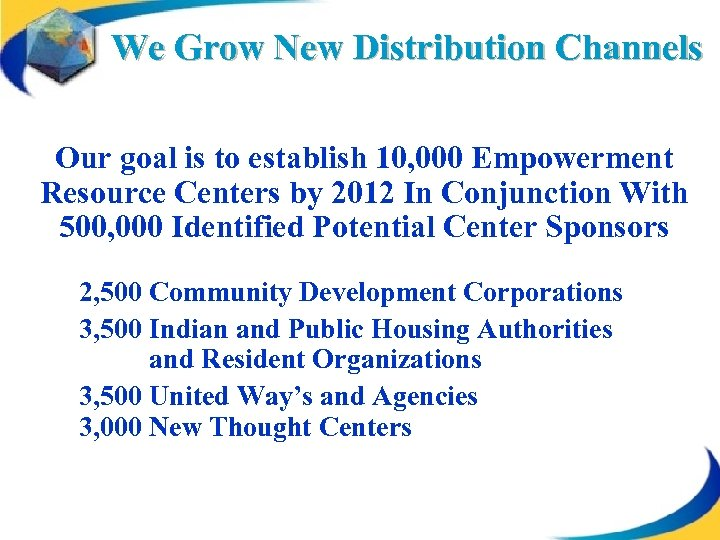 We Grow New Distribution Channels Our goal is to establish 10, 000 Empowerment Resource