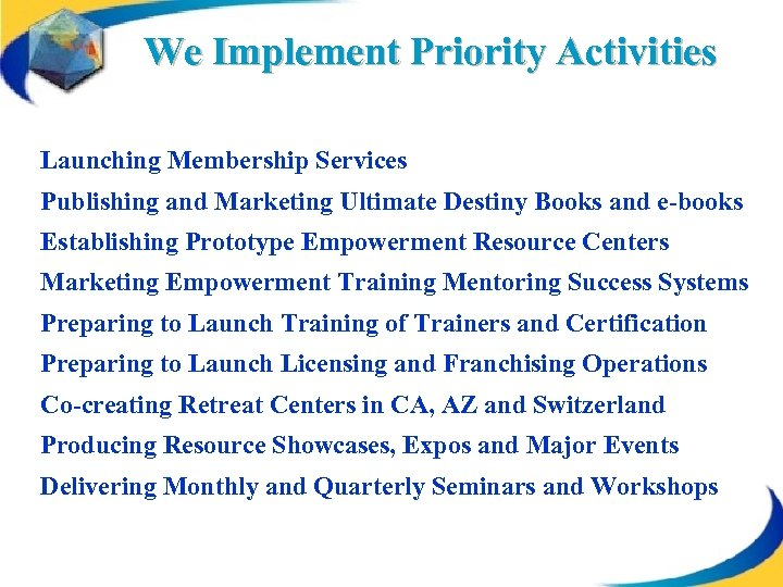 We Implement Priority Activities Launching Membership Services Publishing and Marketing Ultimate Destiny Books and