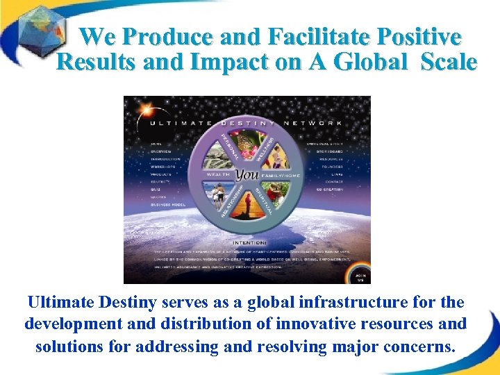 We Produce and Facilitate Positive Results and Impact on A Global Scale Ultimate Destiny