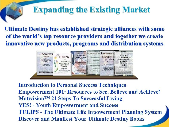 Expanding the Existing Market Ultimate Destiny has established strategic alliances with some of the