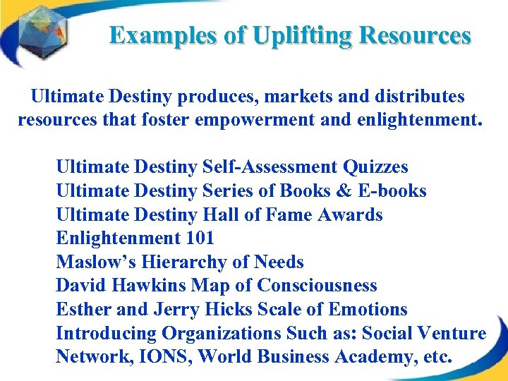 Examples of Uplifting Resources Ultimate Destiny produces, markets and distributes resources that foster empowerment