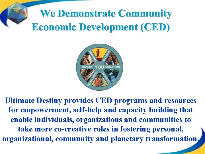We Demonstrate Community Economic Development (CED) Ultimate Destiny provides CED programs and resources for