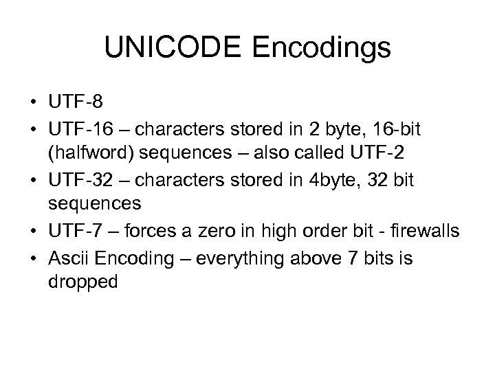 UNICODE Encodings • UTF-8 • UTF-16 – characters stored in 2 byte, 16 -bit