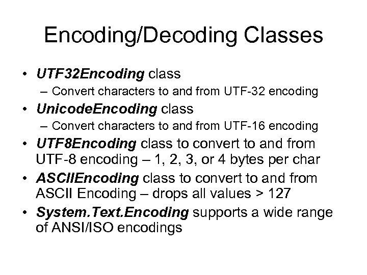 Encoding/Decoding Classes • UTF 32 Encoding class – Convert characters to and from UTF-32