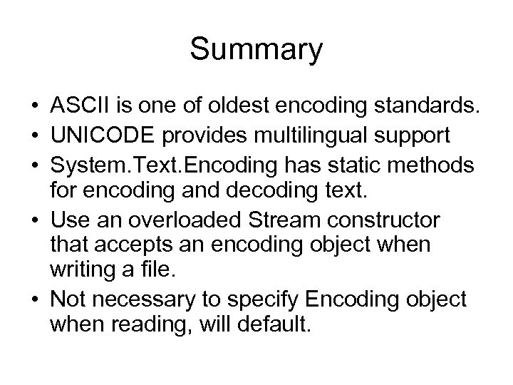 Summary • ASCII is one of oldest encoding standards. • UNICODE provides multilingual support
