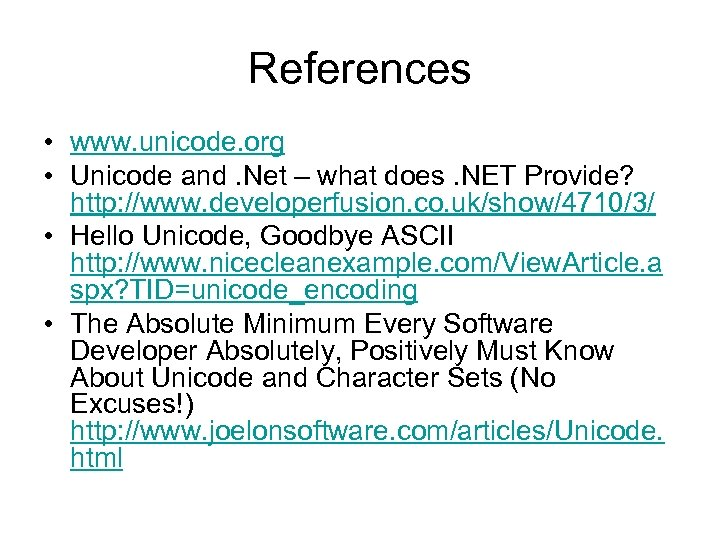 References • www. unicode. org • Unicode and. Net – what does. NET Provide?