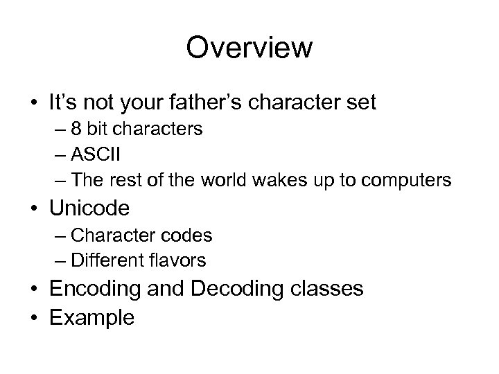 Overview • It's not your father's character set – 8 bit characters – ASCII