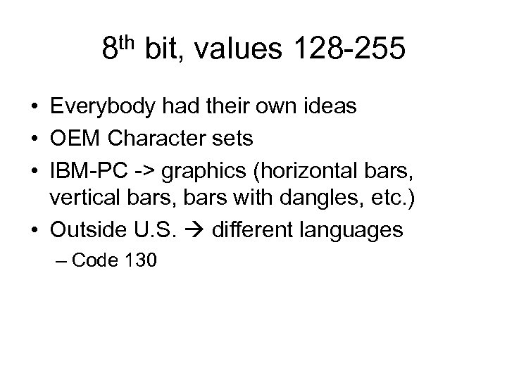 8 th bit, values 128 -255 • Everybody had their own ideas • OEM