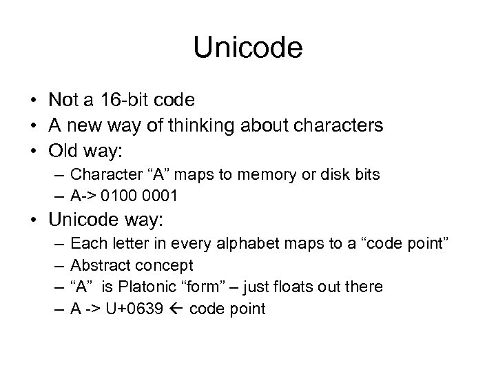 Unicode • Not a 16 -bit code • A new way of thinking about