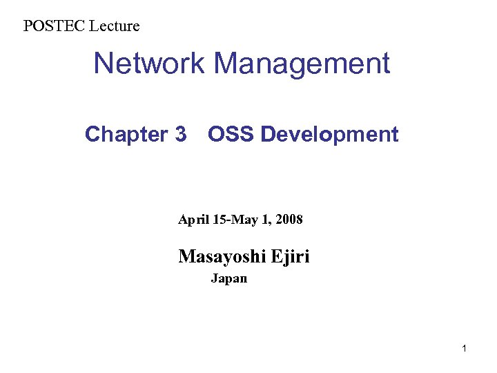 POSTEC Lecture  Network Management Chapter 3  OSS Development   April 15 -May 1, 2008