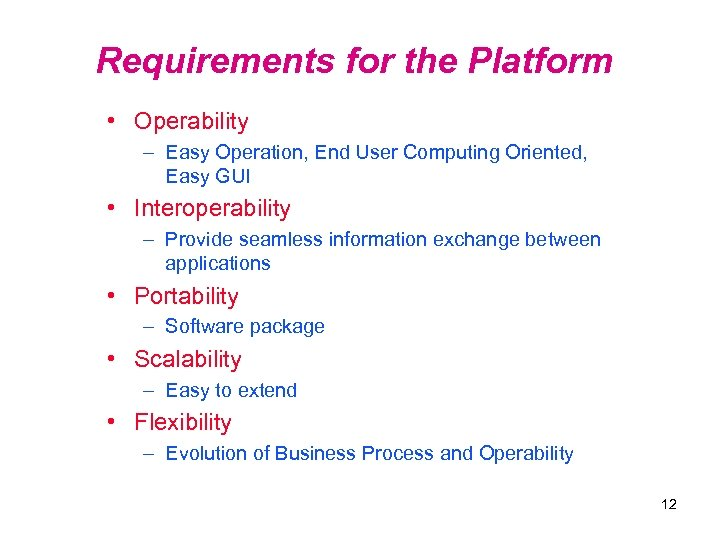 Requirements for the Platform • Operability – Easy Operation, End User Computing Oriented, Easy