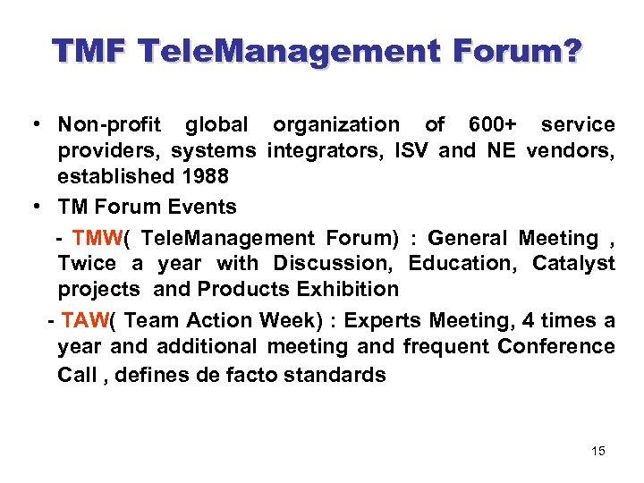 TMF Tele. Management Forum? • Non-profit global organization of 600+ service providers, systems integrators,