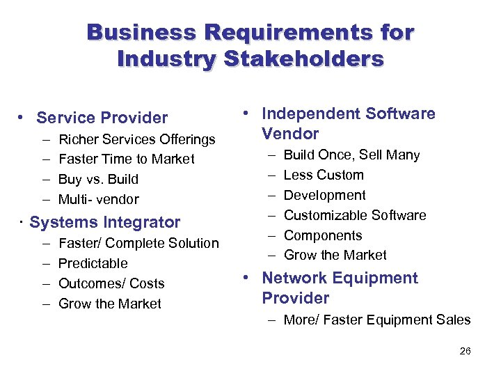Business Requirements for Industry Stakeholders • Service Provider – – Richer Services Offerings Faster
