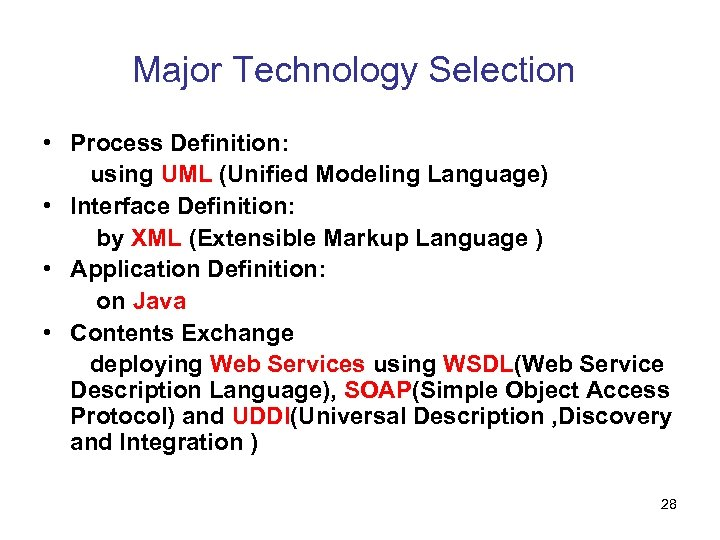 Major Technology Selection • Process Definition: using UML (Unified Modeling Language) • Interface Definition:
