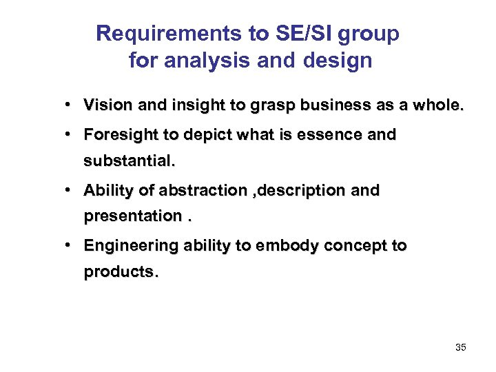 Requirements to SE/SI group for analysis and design • Vision and insight to grasp