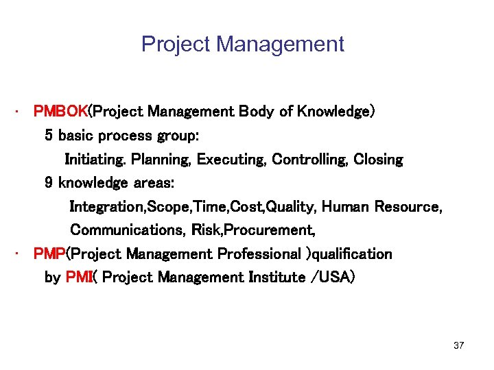 Project Management • PMBOK(Project Management Body of Knowledge) 5 basic process group: Initiating. Planning,