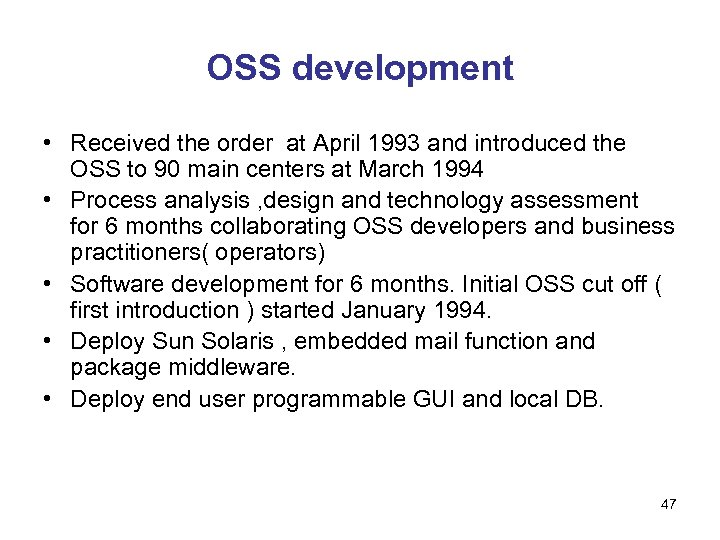 OSS development • Received the order at April 1993 and introduced the OSS to