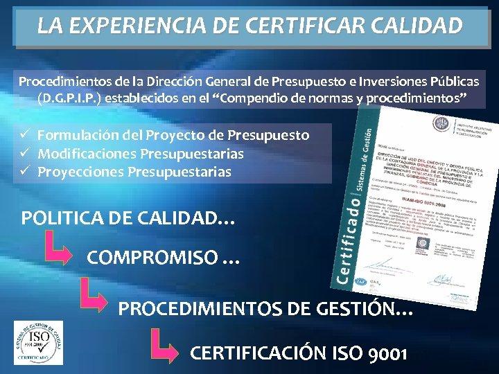 LA EXPERIENCIA DE CERTIFICAR CALIDAD Procedimientos de la Dirección General de Presupuesto e Inversiones