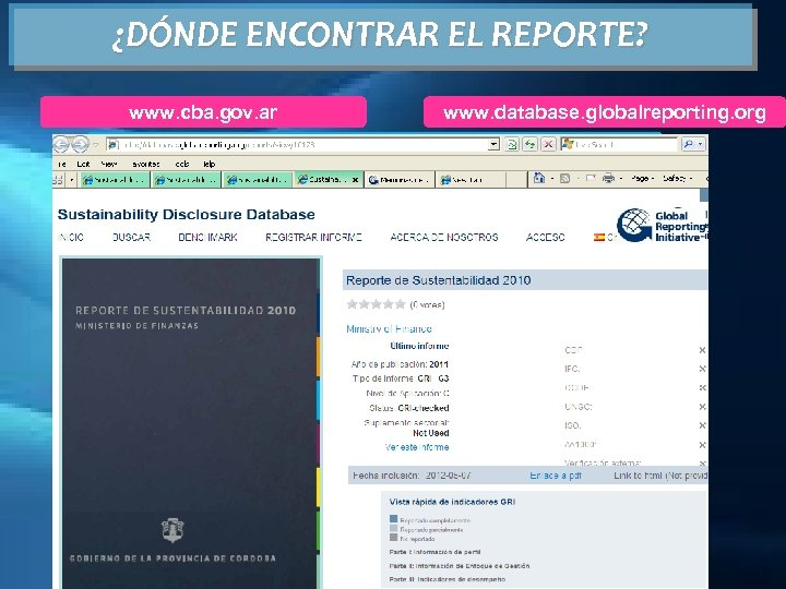 ¿DÓNDE ENCONTRAR EL REPORTE? www. cba. gov. ar www. database. globalreporting. org