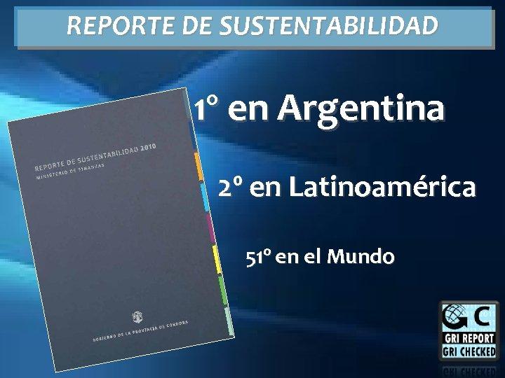 REPORTE DE SUSTENTABILIDAD 1º en Argentina 2º en Latinoamérica 51º en el Mundo