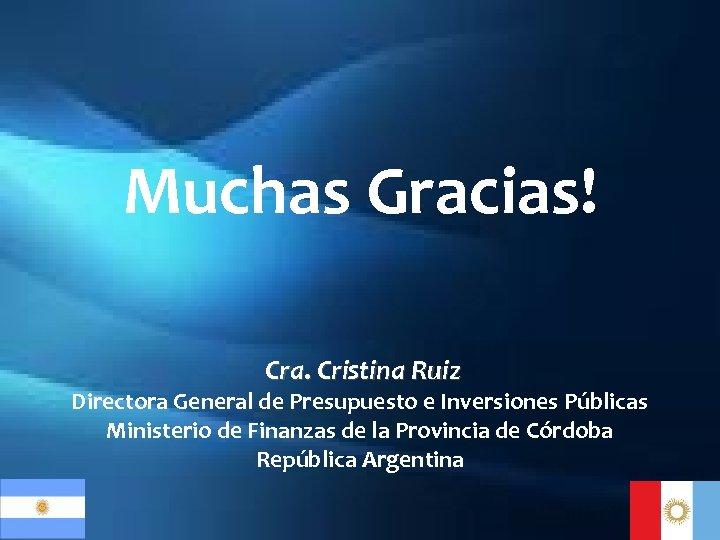 Muchas Gracias! Cra. Cristina Ruiz Directora General de Presupuesto e Inversiones Públicas Ministerio de