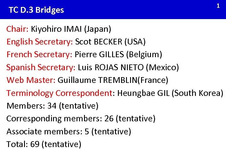 TC D. 3 Bridges 1 Chair: Kiyohiro IMAI (Japan) English Secretary: Scot BECKER (USA)