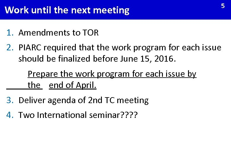 Work until the next meeting 5 1. Amendments to TOR 2. PIARC required that