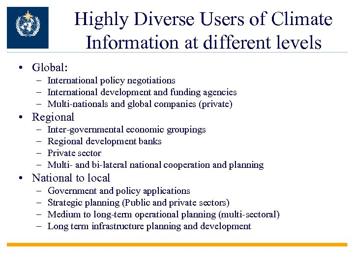 Highly Diverse Users of Climate Information at different levels • Global: – International policy