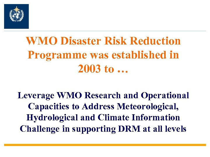 WMO Disaster Risk Reduction Programme was established in 2003 to … Leverage WMO Research