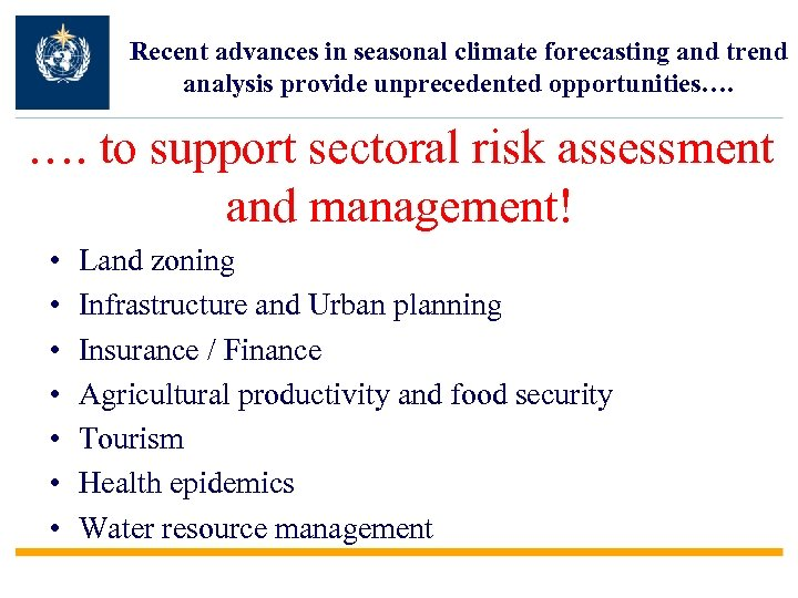 Recent advances in seasonal climate forecasting and trend analysis provide unprecedented opportunities…. …. to