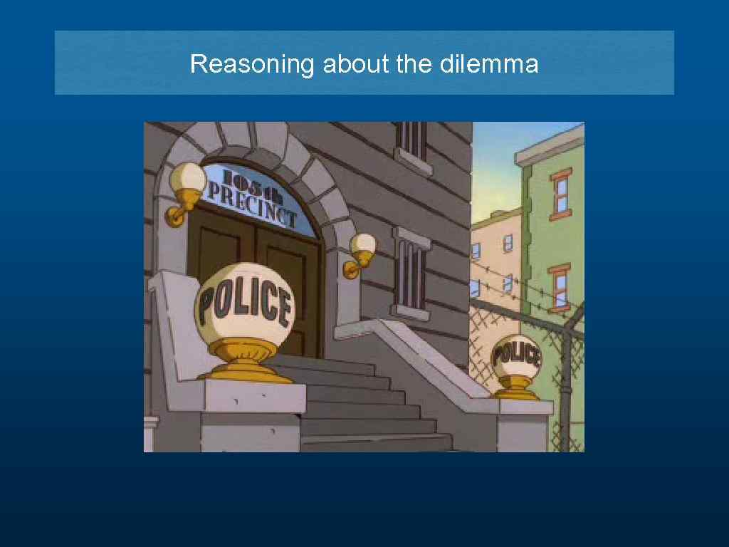 Reasoning about the dilemma