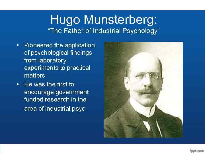 """Hugo Munsterberg: """"The Father of Industrial Psychology"""" • Pioneered the application of psychological findings"""
