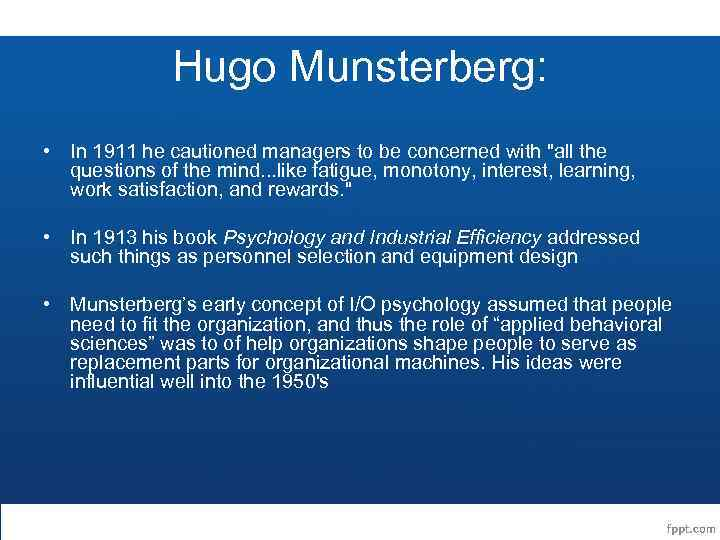 Hugo Munsterberg: • In 1911 he cautioned managers to be concerned with