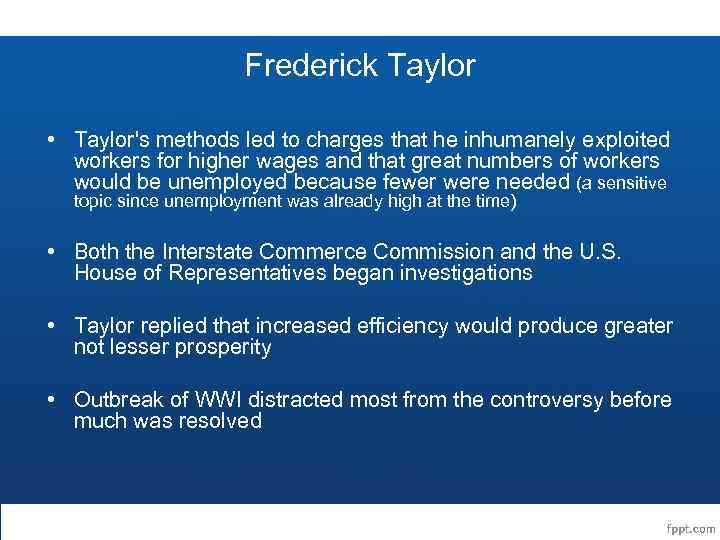 Frederick Taylor • Taylor's methods led to charges that he inhumanely exploited workers for