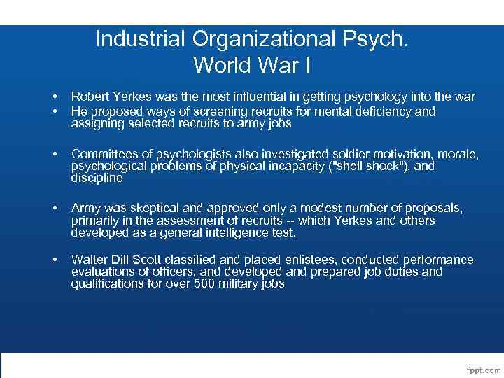 Industrial Organizational Psych. World War I • • Robert Yerkes was the most influential
