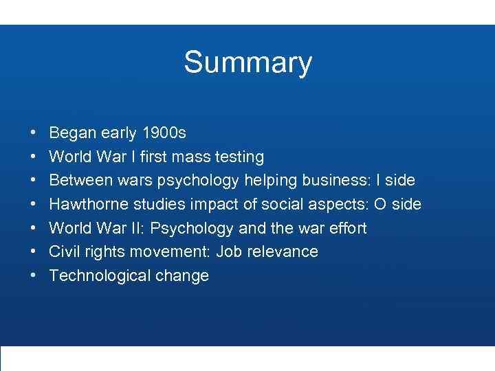 Summary • • Began early 1900 s World War I first mass testing Between