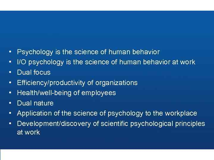 • • Psychology is the science of human behavior I/O psychology is the