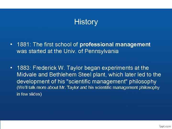History • 1881: The first school of professional management was started at the Univ.