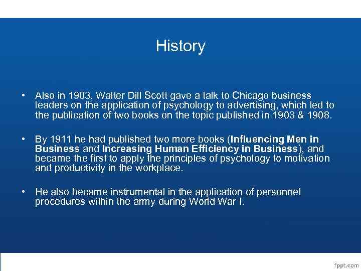 History • Also in 1903, Walter Dill Scott gave a talk to Chicago business