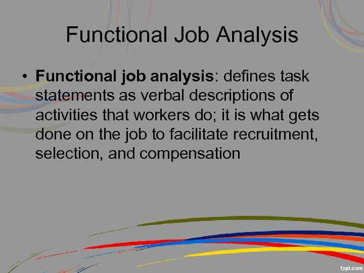 define the elements of job analysis Start studying job design job element method position analysis need to combine with a more rigorous job analysis procedure no agreed-upon definition of.