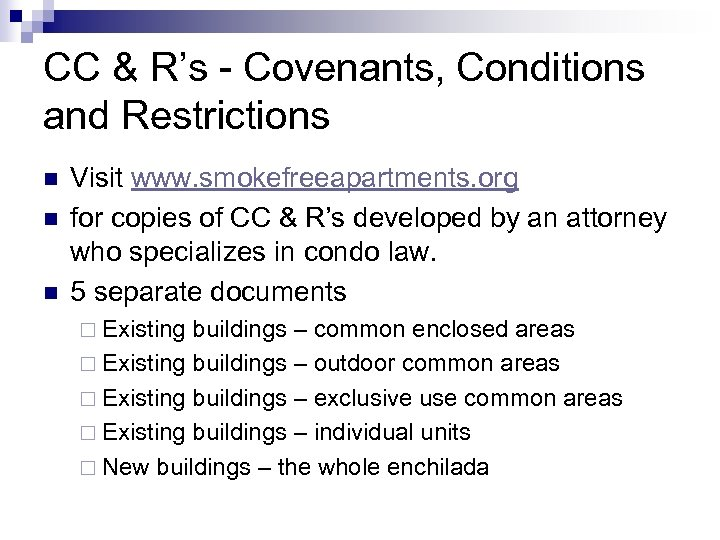 CC & R's - Covenants, Conditions and Restrictions n n n Visit www. smokefreeapartments.