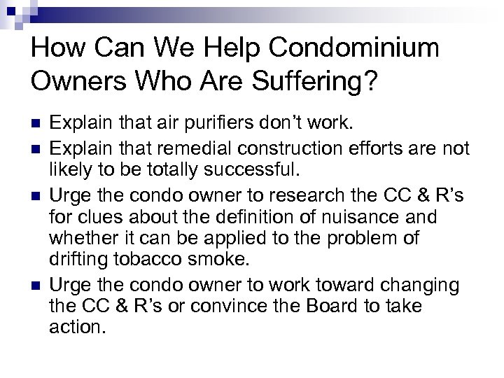 How Can We Help Condominium Owners Who Are Suffering? n n Explain that air